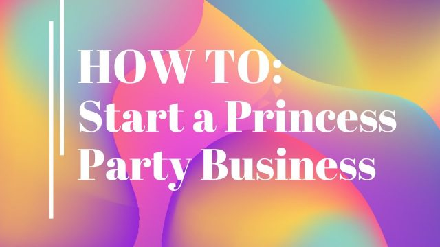 how to start a princess party business